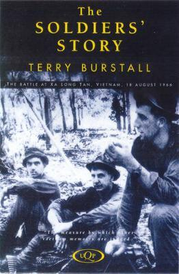 The Soldier's Story: Battle at Xa Long Tan, Vietnam, 18th August, 1966 by Terry Burstall