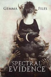 Spectral Evidence by Gemma Files