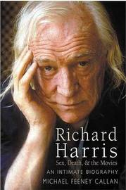 Richard Harris: Sex, Death and the Movies by Michael Feeney Callan image