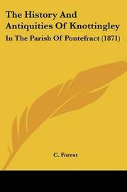 The History And Antiquities Of Knottingley: In The Parish Of Pontefract (1871) by C Forest image