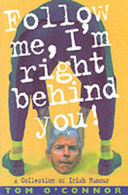 Follow Me I'm Right Behind You: A Treasury of Irish Humour by Tom O'Connor