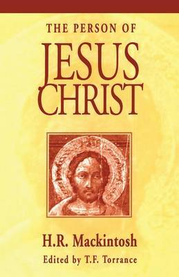 The Person of Jesus Christ by Hugh Ross Mackintosh