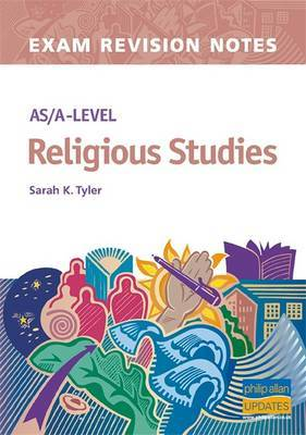 AS/A-level Religious Studies Exam Revision Notes by Sarah K Tyler