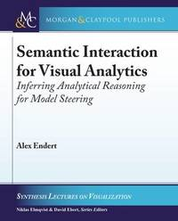 Semantic Interaction for Visual Analytics by Alex Endert
