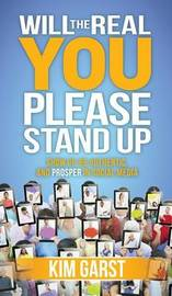 Will the Real You Please Stand Up by Kim Garst