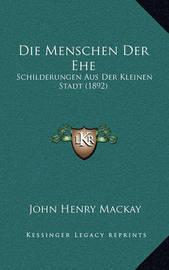Die Menschen Der Ehe: Schilderungen Aus Der Kleinen Stadt (1892) by John Henry Mackay