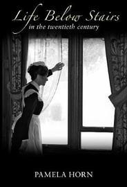 Life Below Stairs in the Twentieth Century by Pamela Horn image
