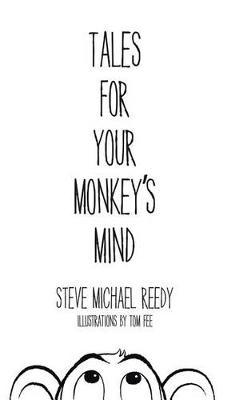 Tales For Your Monkey's Mind by Steve Michael Reedy