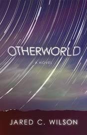 Otherworld by Jared C Wilson