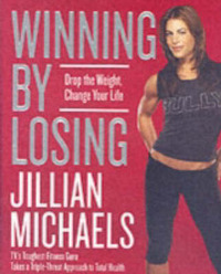 Winning by Losing: Drop the Weight, Change Your Life by Jillian Michaels image