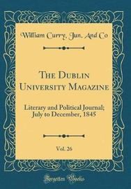 The Dublin University Magazine, Vol. 26 by William Curry Jun and Co