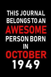 This Journal belongs to an Awesome Person Born in October 1949 by Real Joy Publications