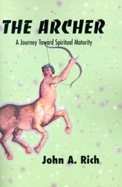 The Archer: A Journey Toward Spiritual Maturity by John A. Rich image