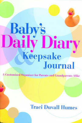 Baby's Daily Diary and Keepsake Journal: A Customized Organizer for Parents and Grandparents Alike by Traci Duvall Humes image
