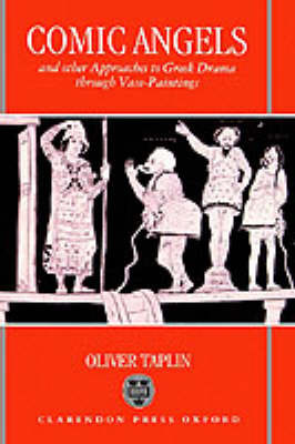 Comic Angels and Other Approaches to Greek Drama through Vase-Paintings by Oliver Taplin image