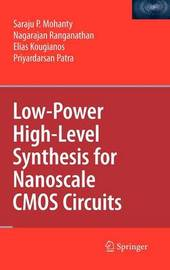 Low-Power High-Level Synthesis for Nanoscale CMOS Circuits by Saraju P. Mohanty