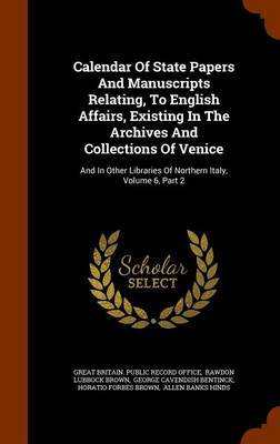 Calendar of State Papers and Manuscripts Relating, to English Affairs, Existing in the Archives and Collections of Venice image