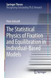 The Statistical Physics of Fixation and Equilibration in Individual-Based Models by Peter Ashcroft