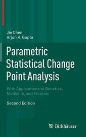 Parametric Statistical Change Point Analysis by Jie Chen