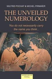 The Unveiled Numerology by Wilfrid Pochat