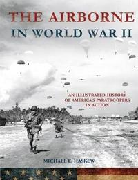 The Airborne in World War II by Michael E Haskew
