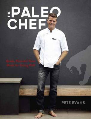 The Paleo Chef: Quick, Flavorful Paleo Meals for Eating Well by Pete Evans image