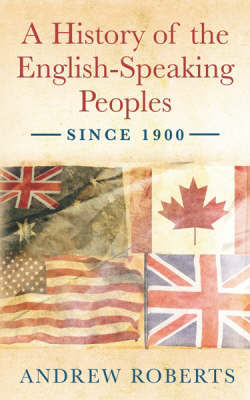 History of the English Speaking Peoples Since 1900 by Andrew Roberts image