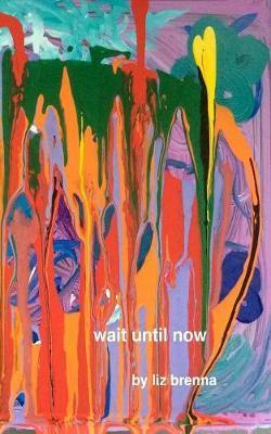 Wait Until Now by Liz Brenna
