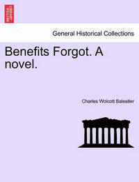Benefits Forgot. a Novel. by Charles Wolcott Balestier