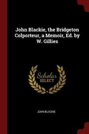 John Blackie, the Bridgeton Colporteur, a Memoir, Ed. by W. Gillies by John Blackie image