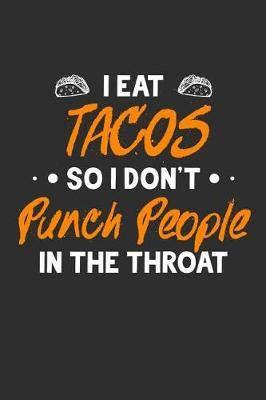 I Eat Tacos So I Don't Punch People In The Throat by Crab Legs