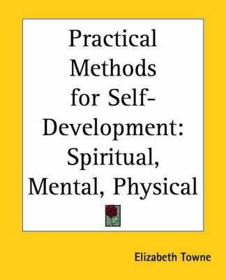 Practical Methods for Self-development: Spiritual, Mental, Physical by Elizabeth Towne image