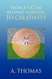 From a Victim Beyond Survival to Creativity by A. Thomas