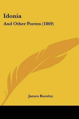 Idonia: And Other Poems (1869) by James Burnley