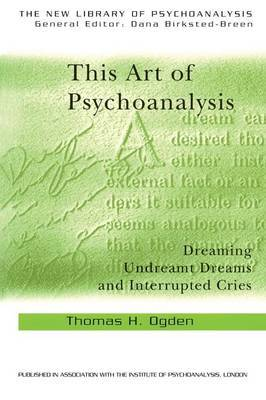 This Art of Psychoanalysis by Thomas H. Ogden