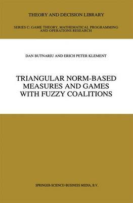 Triangular Norm-Based Measures and Games with Fuzzy Coalitions by Dan Butnariu