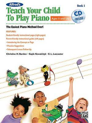 Alfred's Teach Your Child to Play Piano, Bk 1 by Christine H Barden