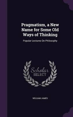 Pragmatism, a New Name for Some Old Ways of Thinking by William James image