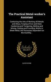 The Practical Metal-Worker's Assistant by Oliver Byrne