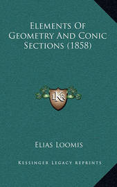 Elements of Geometry and Conic Sections (1858) by Elias Loomis