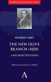The New Olive Branch (1820) and Selected Essays by Matthew Carey