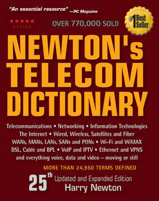 Newton's Telecom Dictionary: Telecommunications, Networking, Information Technologies, the Internet, Wired, Wireless, Satellites and Fiber by Harry Newton