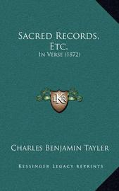 Sacred Records, Etc.: In Verse (1872) by Charles Benjamin Tayler