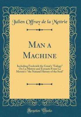 Man a Machine by Julien Offray de La Mettrie