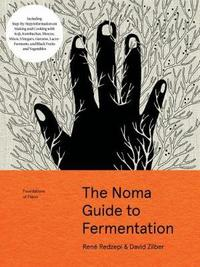 The Noma Guide to Fermentation (Foundations of Flavor) by Rene Redzepi