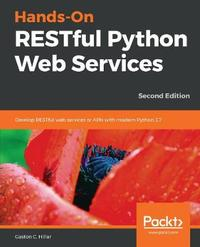 Hands-On RESTful Python Web Services by Gaston C Hillar