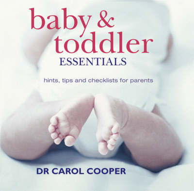 Baby and Toddler Essentials: Hints, Tips and Checklists for Parents by Carol Cooper image