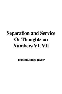 Separation and Service or Thoughts on Numbers VI, VII by Hudson James Taylor image