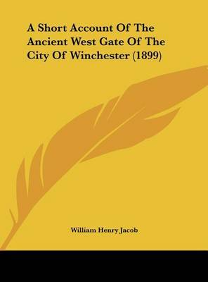 A Short Account of the Ancient West Gate of the City of Winchester (1899) by William Henry Jacob image