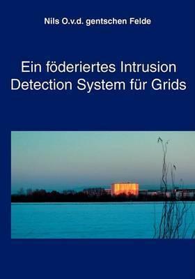 Ein Foderiertes Intrusion Detection System Fur Grids by Nils Otto vor dem gentschen Felde